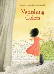 Vanishing Colors Written by Constance Ørbeck-Nilssen Illustrated by Akin Duzakin