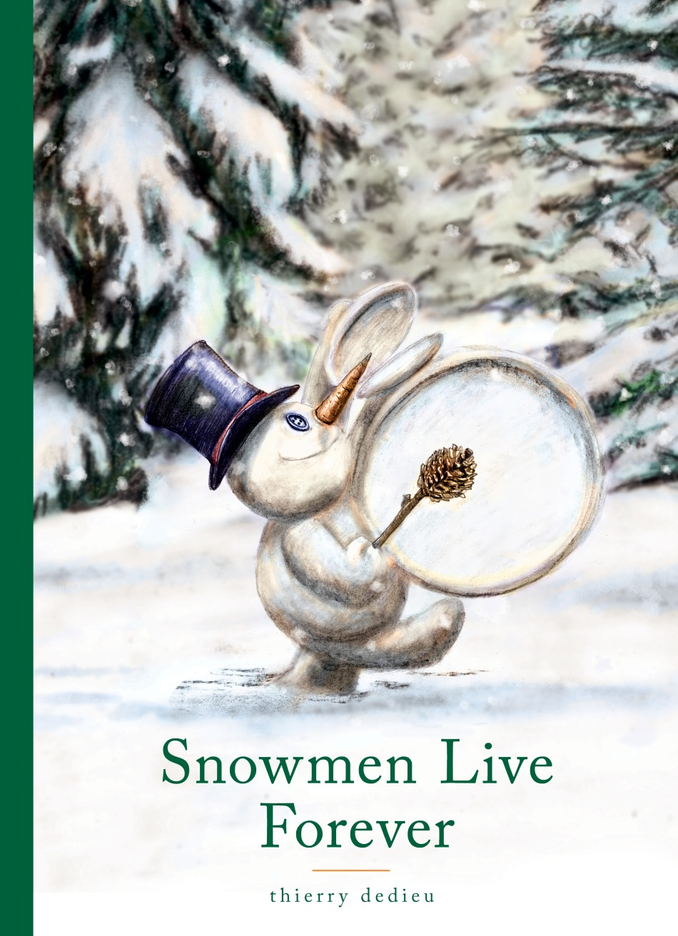 Snowmen Live Forever Written and illustrated by Thierry Dedieu