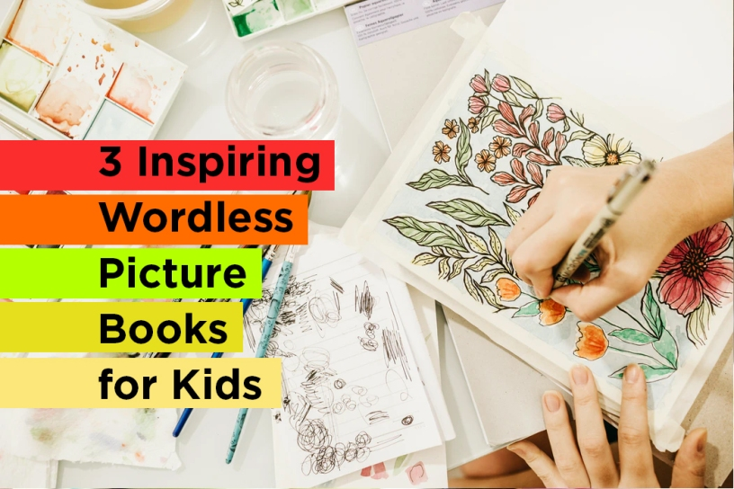 3 Inspiring Wordless Picture Books for kids