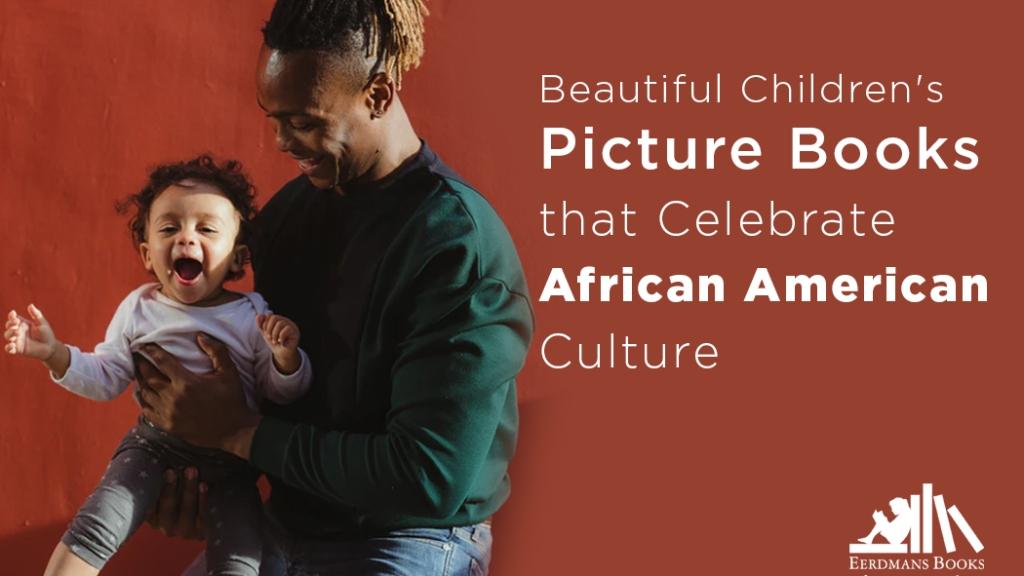 Beautiful Children's Picture Books that Celebrate African American Culture kids books